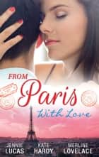 From Paris With Love - 3 Book Box Set ebook by Jennie Lucas, Kate Hardy, Merline Lovelace