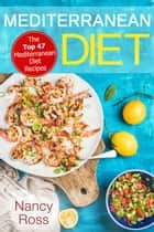 Mediterranean Diet: The Top 47 Mediterranean Diet Recipes ebook by Nancy Ross