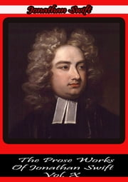 The Prose Works Of Jonathan Swift Vol. X ebook by Jonathan Swift
