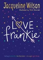 Love Frankie ebook by Jacqueline Wilson, Nick Sharratt