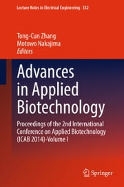 Advances in Applied Biotechnology - Proceedings of the 2nd International Conference on Applied Biotechnology (ICAB 2014)-Volume I ebook by Tong-Cun Zhang,Motowo Nakajima
