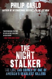 The Night Stalker - The Life and Crimes of One of America's Deadliest Killers eBook by Philip Carlo