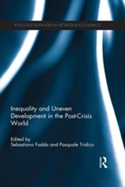 Inequality and Uneven Development in the Post-Crisis World ebook by Sebastiano Fadda, Pasquale Tridico