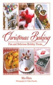 Christmas Baking - Fun and Delicious Holiday Treats ebook by Mia Öhrn