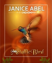 The Metallic Bird ebook by Janice Abel