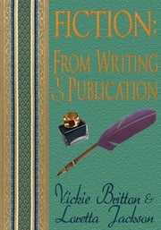 Fiction: From Writing to Publication ebook by Vickie Britton