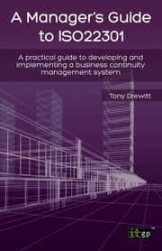 A Manager's Guide to ISO22301: A practical guide to developing and implementing a business continuity management system ebook by Drewitt, Tony