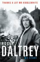 Thanks A Lot Mr Kibblewhite ebook by Roger Daltrey