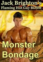 Monster Bondage (Flaming Hot Gay BDSM) ebook by Jack Brighton