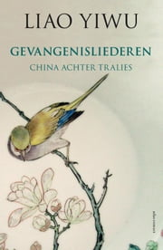 Gevangenisliederen ebook by Liao Yiwu