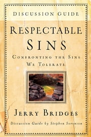 Respectable Sins Discussion Guide - Confronting the Sins We Tolerate ebook by Jerry Bridges,Stephen Sorenson