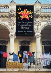 Cuba Diaries: An American Housewife in Havana - An American Housewife in Havana ebook by Isadora Tattlin