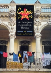 Cuba Diaries: An American Housewife in Havana - An American Housewife in Havana ebook by Kobo.Web.Store.Products.Fields.ContributorFieldViewModel