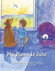 My Name is Jake ebook by Jennifer Turner,Susan Bell