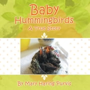 Baby Hummingbirds - A True Story ebook by Mary Haring Purvis