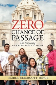 Zero Chance of Passage: The Pioneering Charter School Story ebook by Ember Reichgott Junge