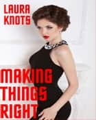 Making Things Right ebook by Laura Knots