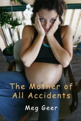 The Mother of All Accidents ebook by Meg Geer