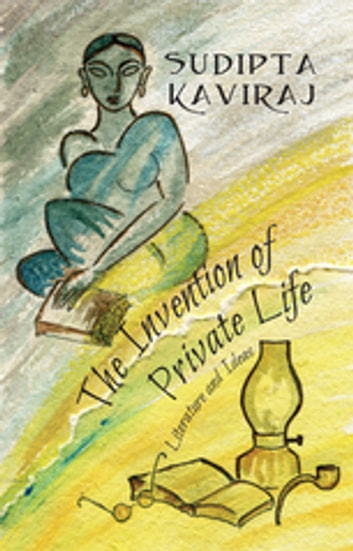 The Invention of Private Life - Literature and Ideas ebook by Sudipta Kaviraj
