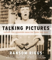 Talking Pictures - Images and Messages Rescued from the Past ebook by Ransom Riggs