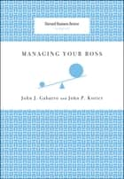 Managing Your Boss ebook by John J. Gabarro,John P. Kotter