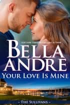 Your Love Is Mine (Maine Sullivans 1) 電子書籍 by Bella Andre