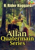 Allan Quatermain Series, - 10 Adventure stories of Allan Quatermain ebook by
