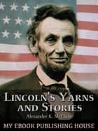Lincoln's Yarns and Stories, ekitaplar by Alexander K. McClure