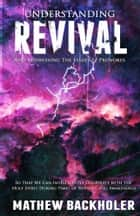 Understanding Revival and Addressing the Issues it Provokes so that we can Intelligently Cooperate with the Holy Spirit - During Times of Revivals and Awakenings ebook by Mathew Backholer