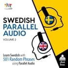 Swedish Parallel Audio - Learn Swedish with 501 Random Phrases using Parallel Audio - Volume 2 audiobook by