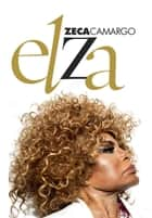 Elza ebook by Zeca Camargo