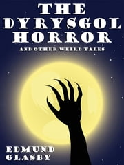 The Dyrysgol Horror and Other Weird Tales ebook by Edmund Glasby