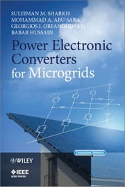 Power Electronic Converters for Microgrids ebook by Suleiman M. Sharkh,Mohammad A. Abu-Sara,Georgios I. Orfanoudakis,Babar Hussain