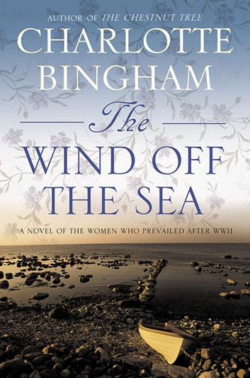 The Wind off the Sea - A Novel of the Women Who Prevailed After World War II ebook by Charlotte Bingham