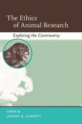 The Ethics of Animal Research - Exploring the Controversy ebook by Jeremy R. Garrett