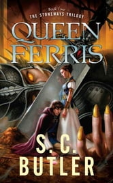 Queen Ferris - Book Two of the Stoneways Trilogy ebook by S. C. Butler