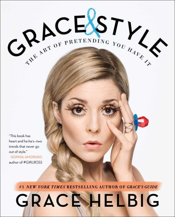 Grace & Style - The Art of Pretending You Have It ebook by Grace Helbig