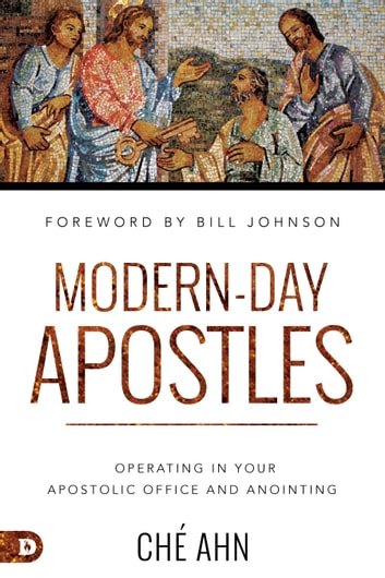 Modern-Day Apostles - Operating in Your Apostolic Office and Anointing ebook by Ché Ahn