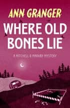 Where Old Bones Lie - (Mitchell & Markby 5) ebook by Ann Granger