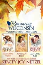 Romancing Wisconsin Volume II (Autumn Boxed Set) ebook by Stacey Joy Netzel