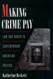 Making Crime Pay - Law and Order in Contemporary American Politics ebook by Katherine Beckett