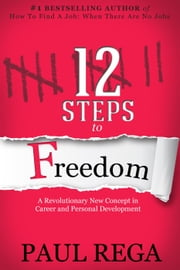 12 Steps To Freedom - Career Development, #1 ebook by Paul Rega
