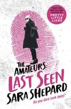 Last Seen: The Amateurs 3 ebook by Sara Shepard