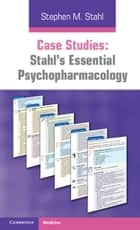 Case Studies: Stahl's Essential Psychopharmacology eBook by Stephen M. Stahl, Debbi A. Morrissette, Nancy Muntner