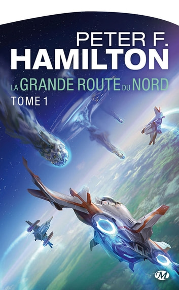 La Grande Route du Nord - La Grande Route du Nord, T1 ebook by Peter F. Hamilton