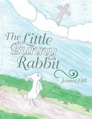The Little Bunny Rabbit ebook by Jessica Hill