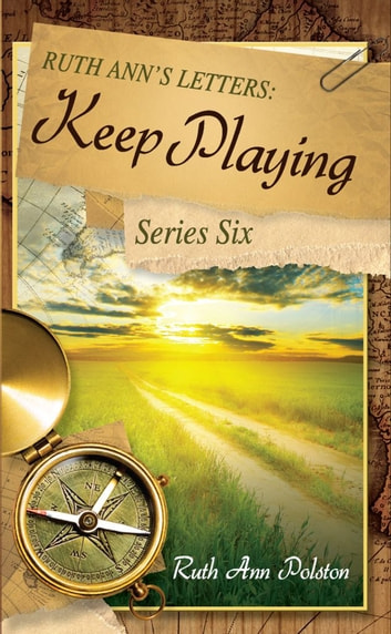 Ruth Ann's Letters: Keep Playing: Learning from the Lost and Found Bin, Series Six ebook by Ruth Ann Polston
