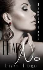 Hear No (Hidden Evil, #1) ebook by Lizzy Ford