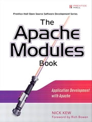 The Apache Modules Book: Application Development with Apache ebook by Kew, Nick