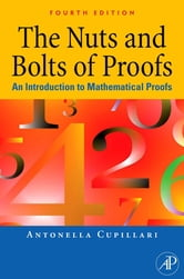 The Nuts and Bolts of Proofs - An Introduction to Mathematical Proofs ebook by Antonella Cupillari